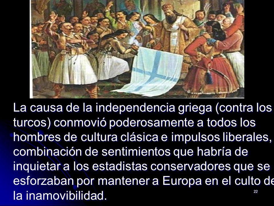 22 La causa de la independencia griega (contra los turcos) conmovió poderosamente a todos los hombres de cultura clásica e impulsos liberales, combina