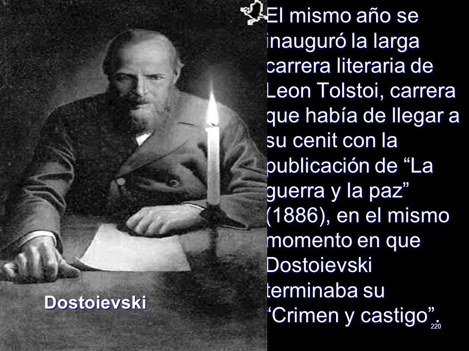 220 El mismo año se inauguró la larga carrera literaria de Leon Tolstoi, carrera que había de llegar a su cenit con la publicación de La guerra y la p