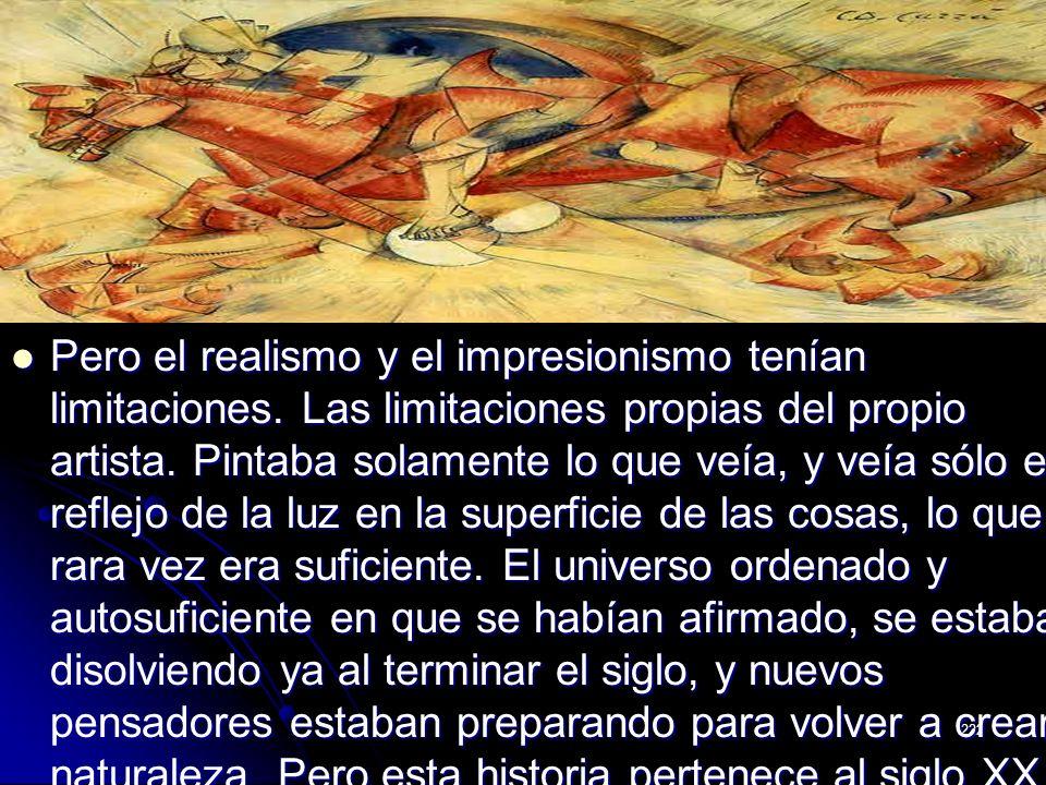 222 Pero el realismo y el impresionismo tenían limitaciones. Las limitaciones propias del propio artista. Pintaba solamente lo que veía, y veía sólo e