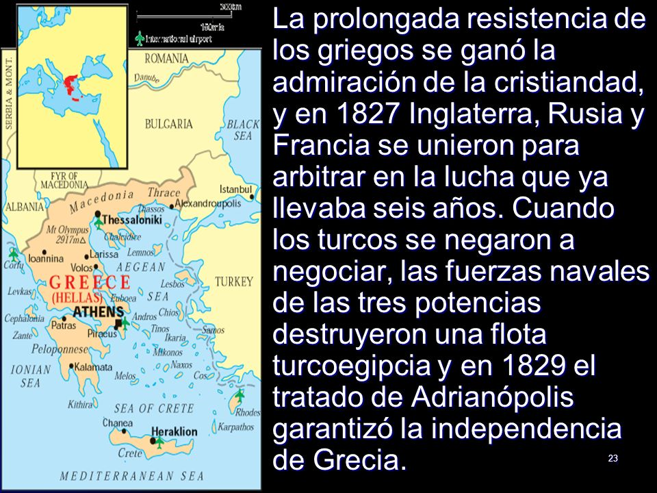 23 La prolongada resistencia de los griegos se ganó la admiración de la cristiandad, y en 1827 Inglaterra, Rusia y Francia se unieron para arbitrar en