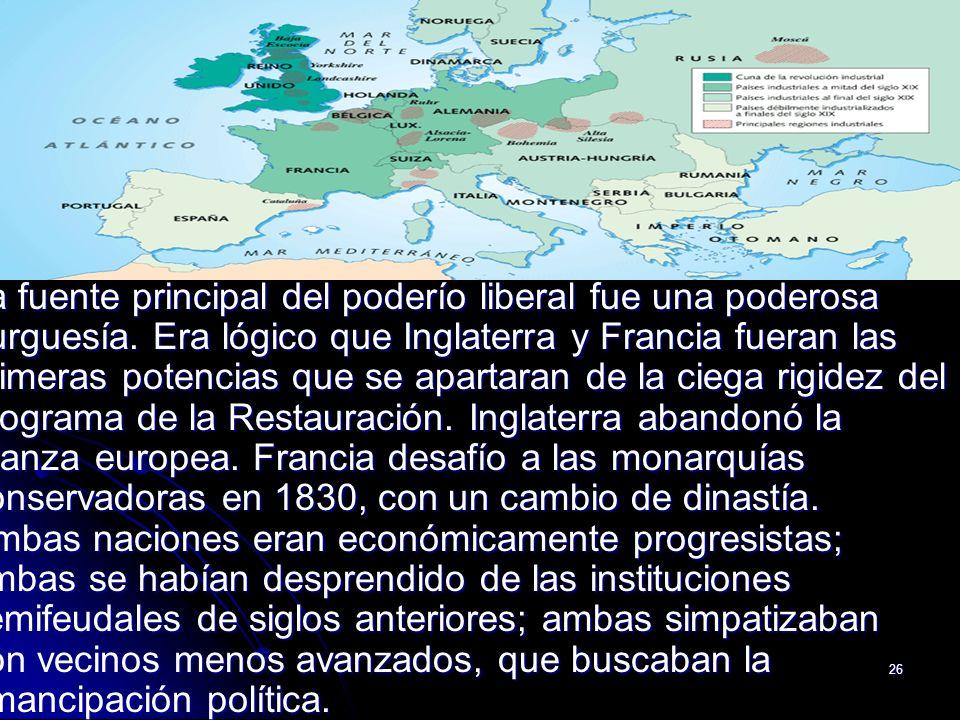 26 La fuente principal del poderío liberal fue una poderosa burguesía. Era lógico que Inglaterra y Francia fueran las primeras potencias que se aparta