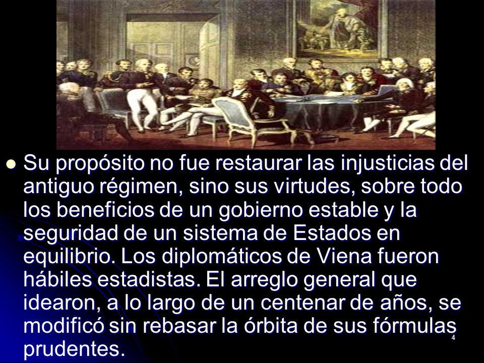 4 Su propósito no fue restaurar las injusticias del antiguo régimen, sino sus virtudes, sobre todo los beneficios de un gobierno estable y la segurida