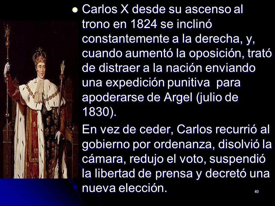 40 Carlos X desde su ascenso al trono en 1824 se inclinó constantemente a la derecha, y, cuando aumentó la oposición, trató de distraer a la nación en