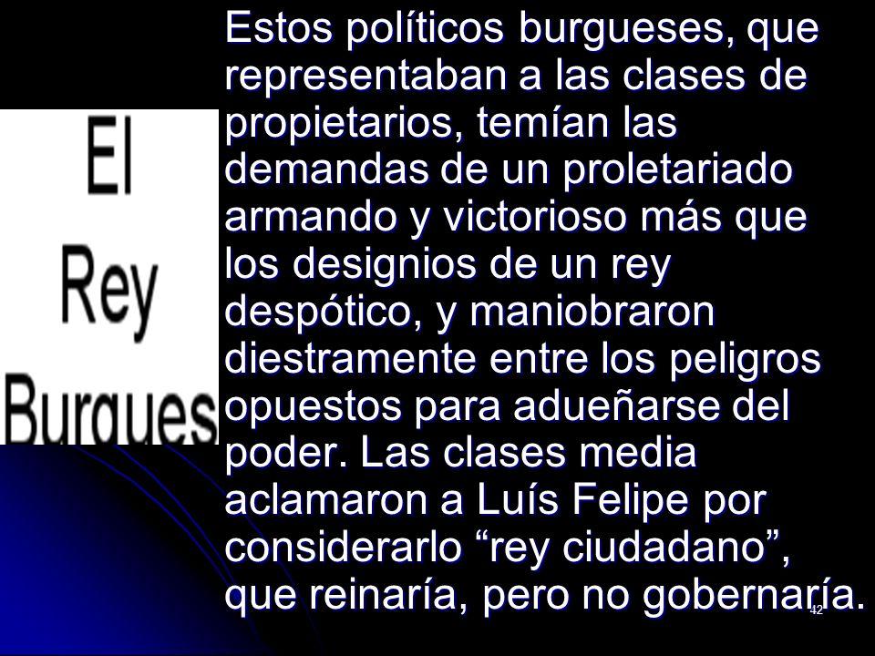 42 Estos políticos burgueses, que representaban a las clases de propietarios, temían las demandas de un proletariado armando y victorioso más que los