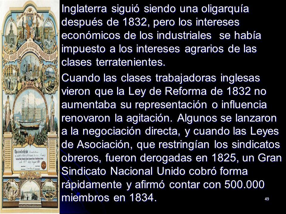 49 Inglaterra siguió siendo una oligarquía después de 1832, pero los intereses económicos de los industriales se había impuesto a los intereses agrari