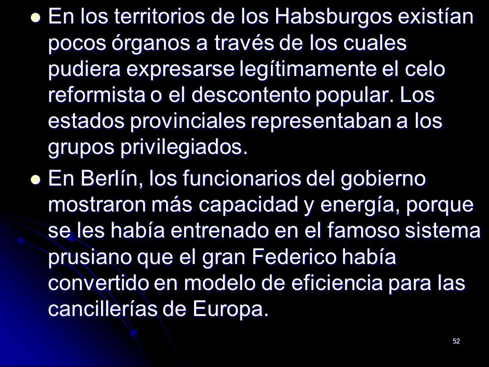 52 En los territorios de los Habsburgos existían pocos órganos a través de los cuales pudiera expresarse legítimamente el celo reformista o el descont