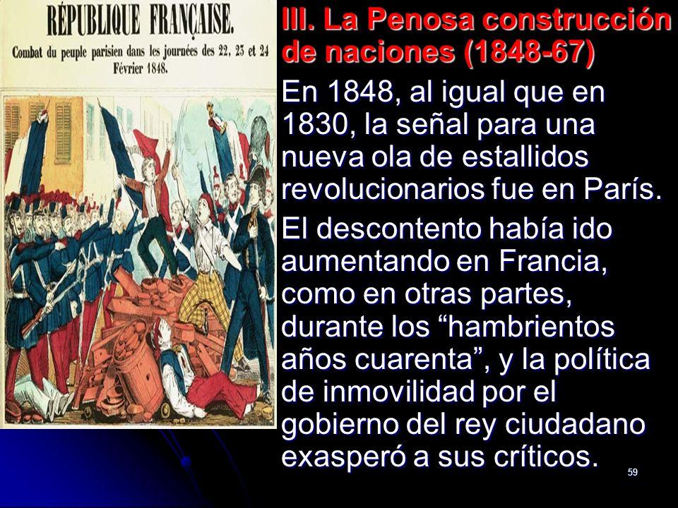 59 III. La Penosa construcción de naciones (1848-67) En 1848, al igual que en 1830, la señal para una nueva ola de estallidos revolucionarios fue en P