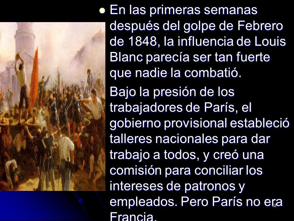 62 En las primeras semanas después del golpe de Febrero de 1848, la influencia de Louis Blanc parecía ser tan fuerte que nadie la combatió. En las pri