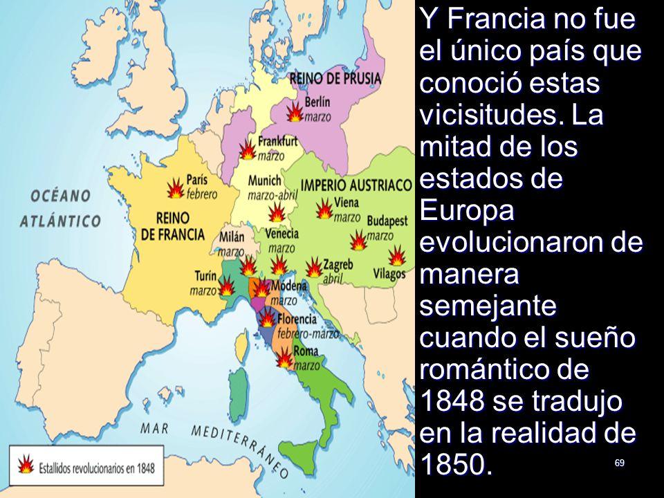 69 Y Francia no fue el único país que conoció estas vicisitudes. La mitad de los estados de Europa evolucionaron de manera semejante cuando el sueño r