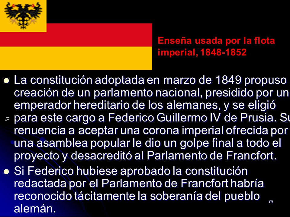 79 La constitución adoptada en marzo de 1849 propuso la creación de un parlamento nacional, presidido por un emperador hereditario de los alemanes, y
