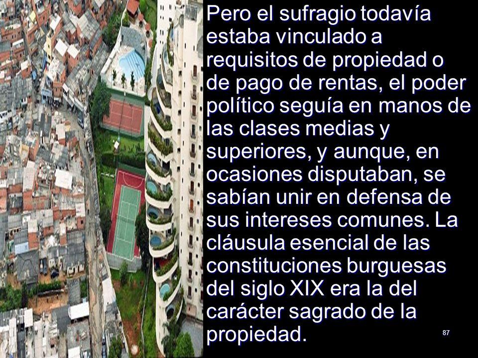 87 Pero el sufragio todavía estaba vinculado a requisitos de propiedad o de pago de rentas, el poder político seguía en manos de las clases medias y s