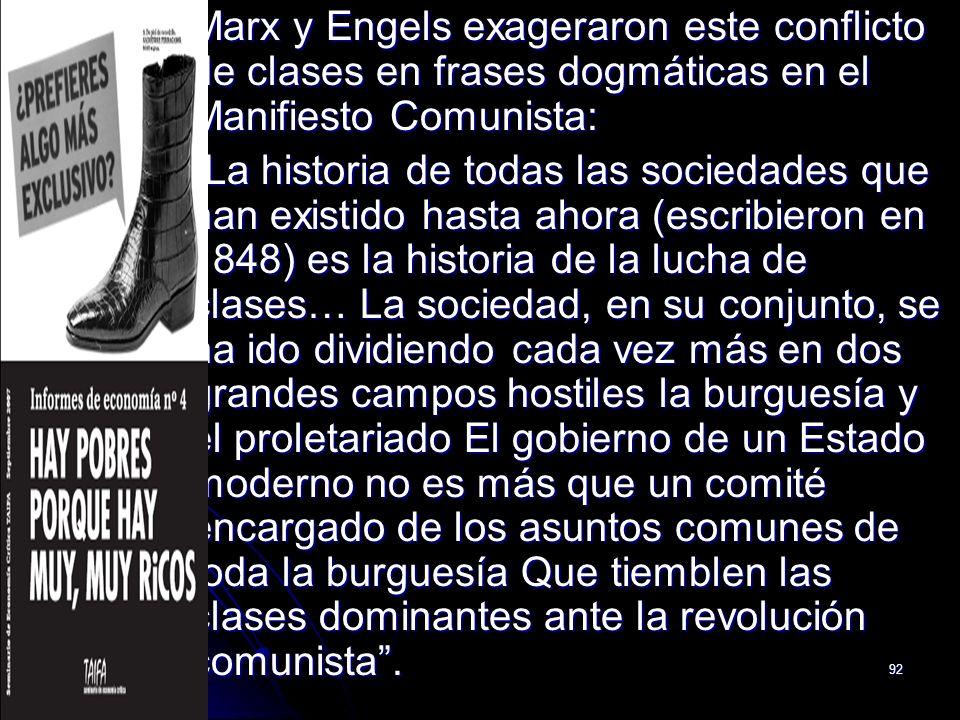 92 Marx y Engels exageraron este conflicto de clases en frases dogmáticas en el Manifiesto Comunista: Marx y Engels exageraron este conflicto de clase