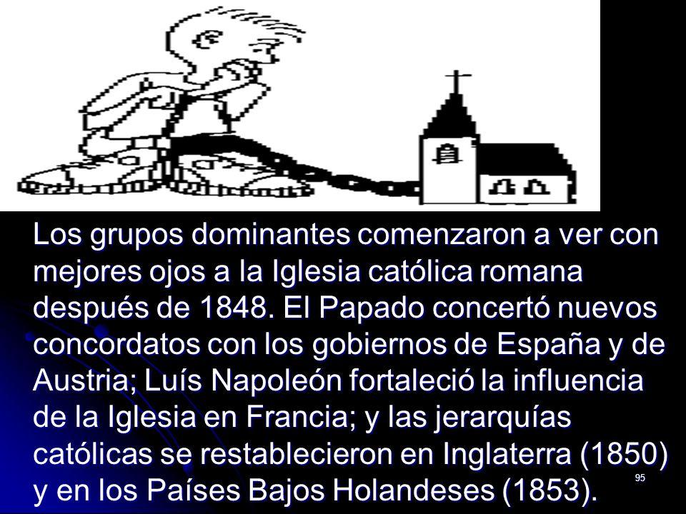 95 Los grupos dominantes comenzaron a ver con mejores ojos a la Iglesia católica romana después de 1848. El Papado concertó nuevos concordatos con los