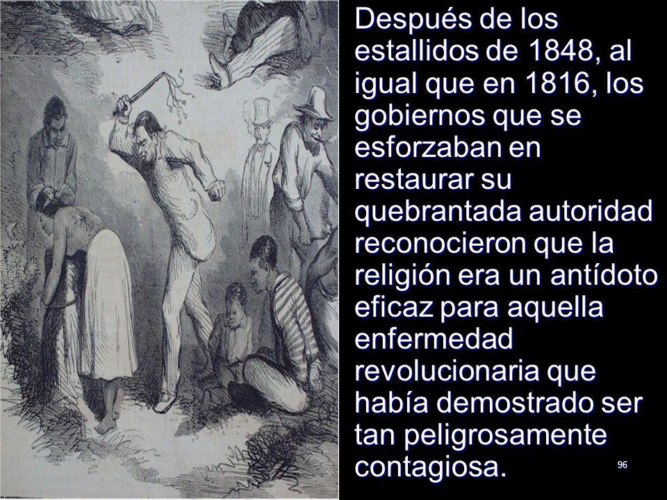 96 Después de los estallidos de 1848, al igual que en 1816, los gobiernos que se esforzaban en restaurar su quebrantada autoridad reconocieron que la