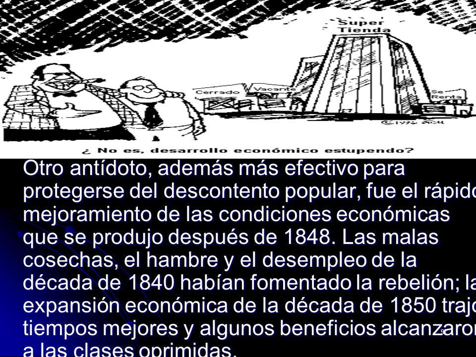 97 Otro antídoto, además más efectivo para protegerse del descontento popular, fue el rápido mejoramiento de las condiciones económicas que se produjo
