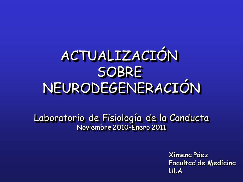 ACTUALIZACIÓNSOBRENEURODEGENERACIÓN Laboratorio de Fisiología de la Conducta Noviembre 2010-Enero 2011 ACTUALIZACIÓNSOBRENEURODEGENERACIÓN Laboratorio