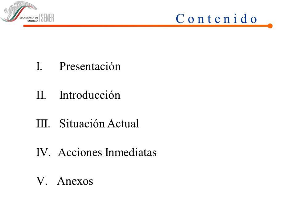 C o n t e n i d o I.Presentación II.Introducción III.Situación Actual IV. Acciones Inmediatas V. Anexos