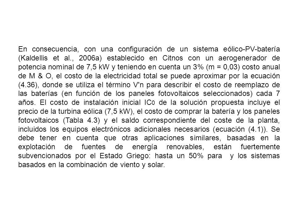 En consecuencia, con una configuración de un sistema eólico-PV-batería (Kaldellis et al., 2006a) establecido en Citnos con un aerogenerador de potenci