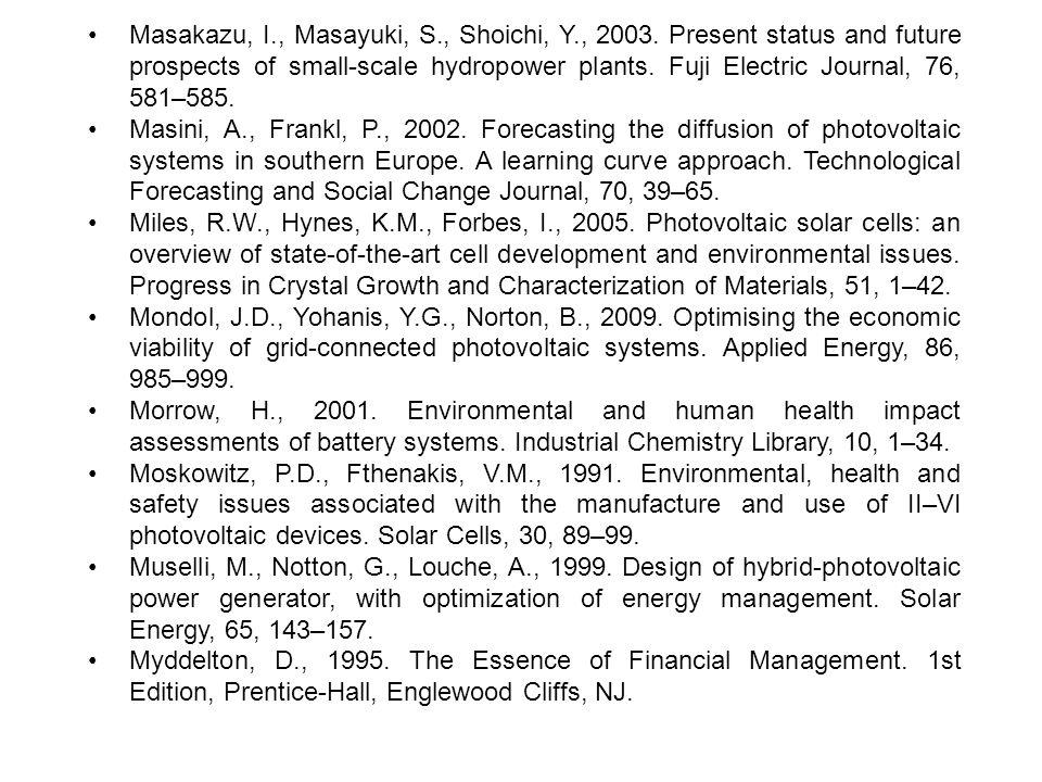 Masakazu, I., Masayuki, S., Shoichi, Y., 2003. Present status and future prospects of small-scale hydropower plants. Fuji Electric Journal, 76, 581–58