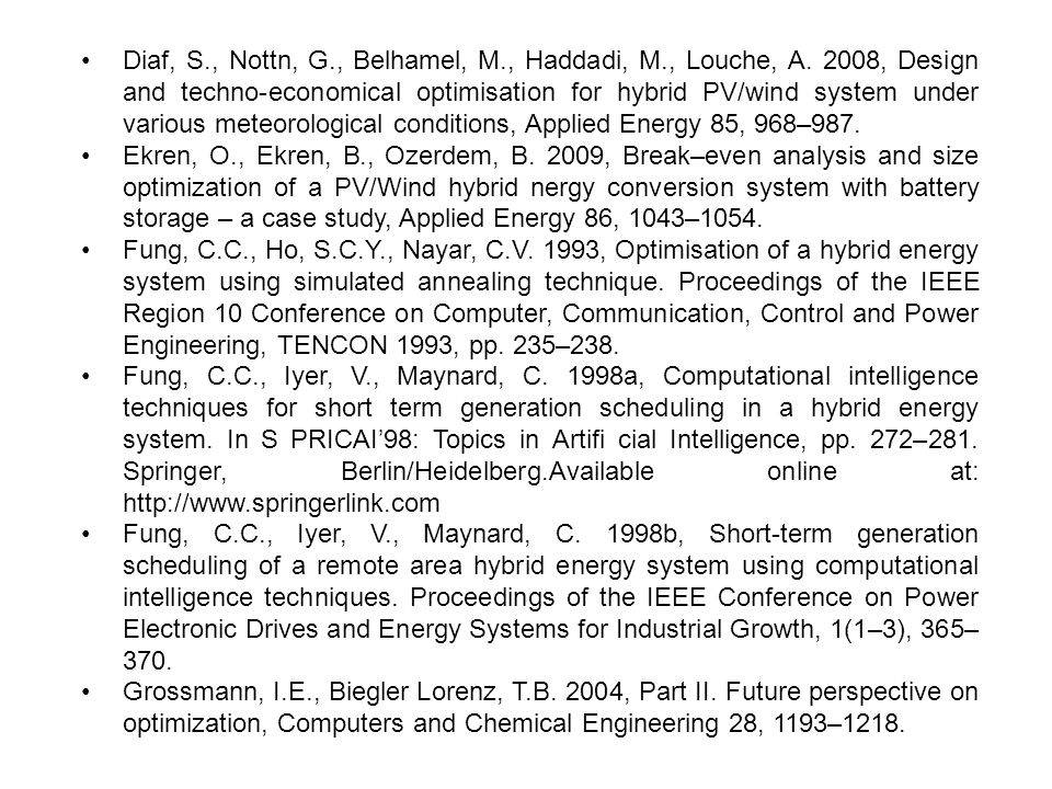 Diaf, S., Nottn, G., Belhamel, M., Haddadi, M., Louche, A. 2008, Design and techno-economical optimisation for hybrid PV/wind system under various met