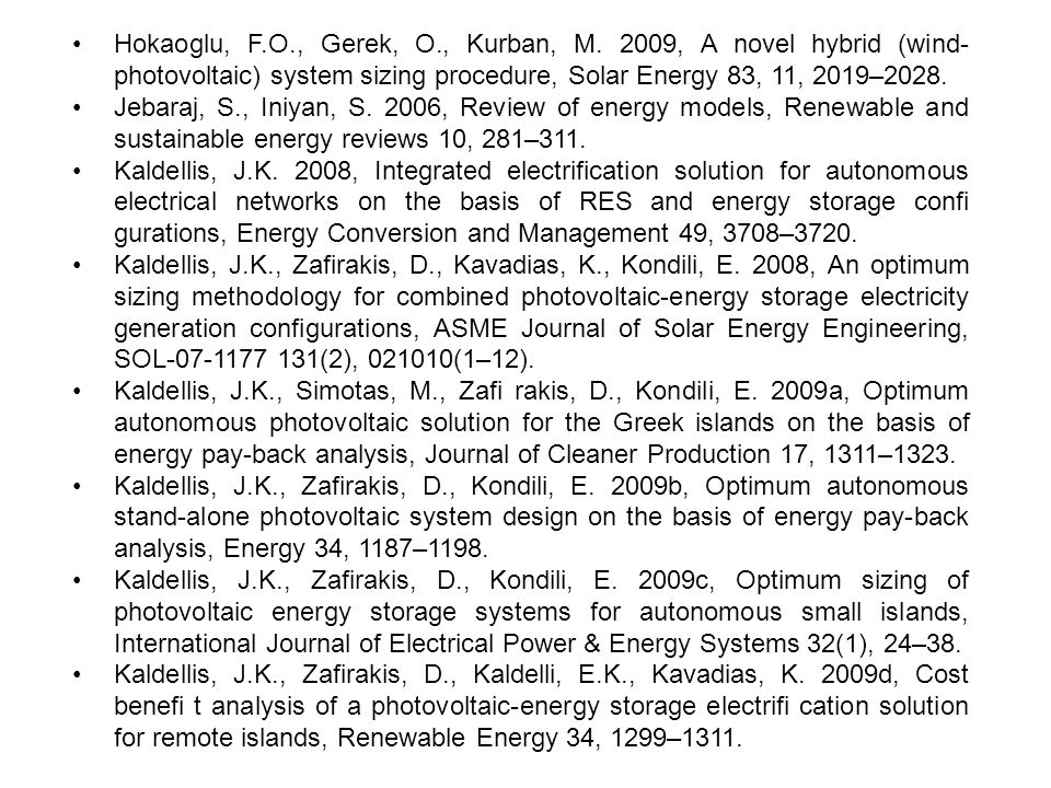 Hokaoglu, F.O., Gerek, O., Kurban, M. 2009, A novel hybrid (wind- photovoltaic) system sizing procedure, Solar Energy 83, 11, 2019–2028. Jebaraj, S.,