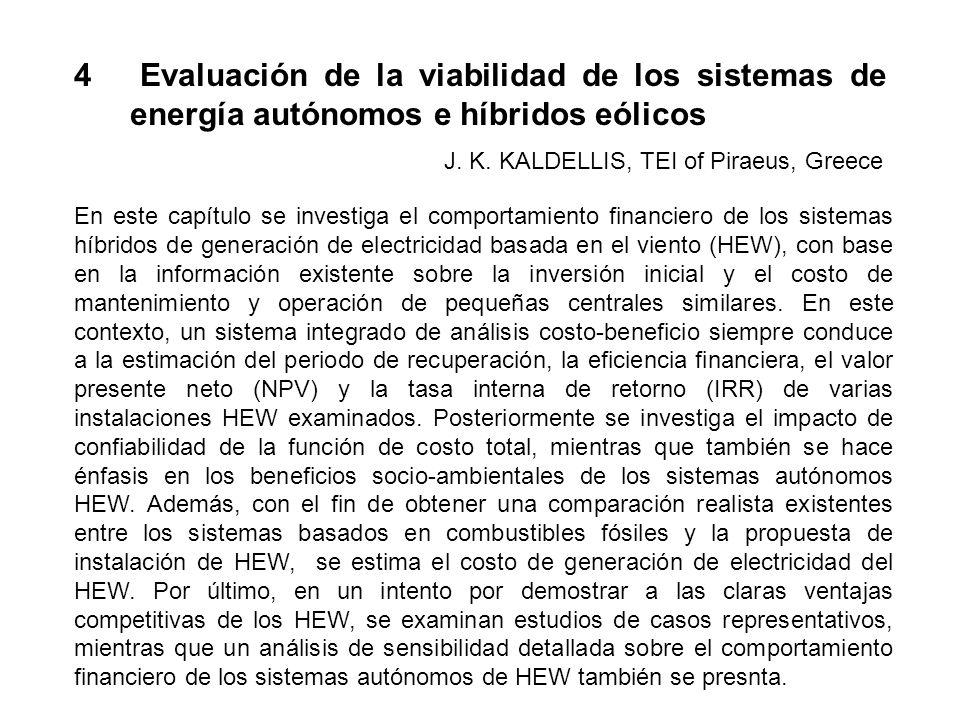 4 Evaluación de la viabilidad de los sistemas de energía autónomos e híbridos eólicos En este capítulo se investiga el comportamiento financiero de lo