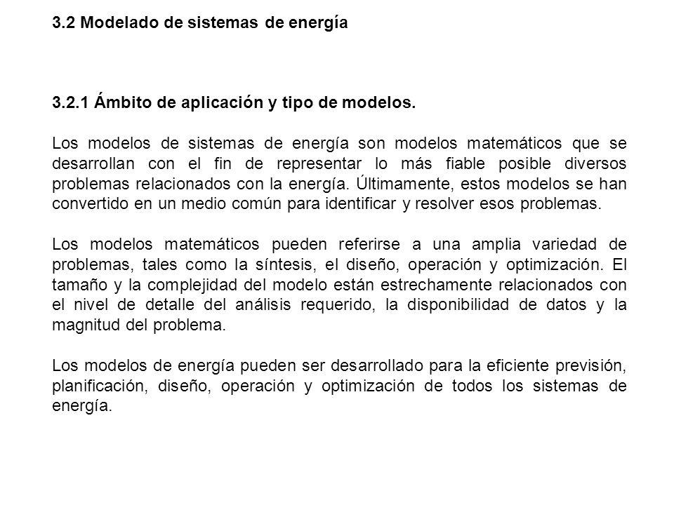 3.2 Modelado de sistemas de energía 3.2.1 Ámbito de aplicación y tipo de modelos. Los modelos de sistemas de energía son modelos matemáticos que se de