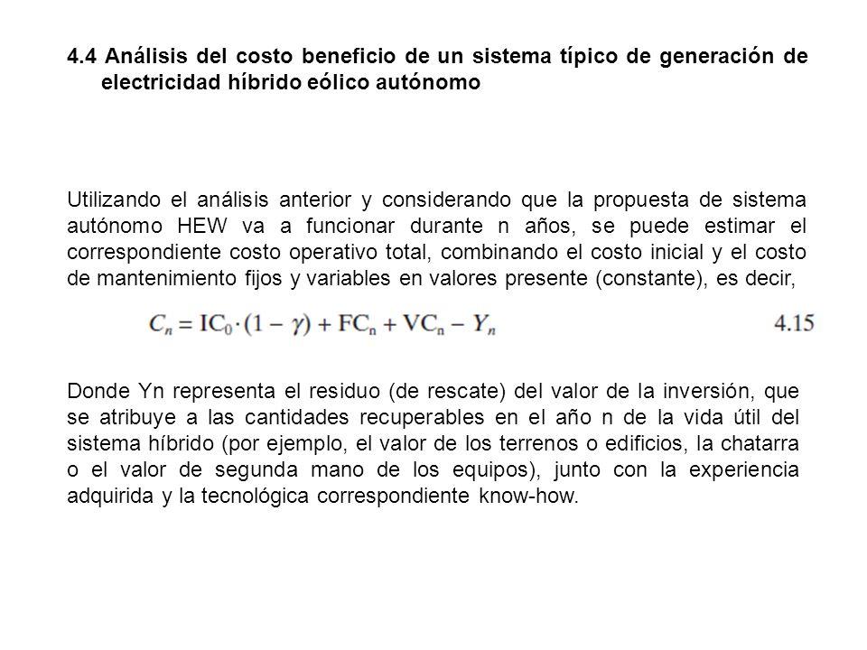 4.4 Análisis del costo beneficio de un sistema típico de generación de electricidad híbrido eólico autónomo Utilizando el análisis anterior y consider