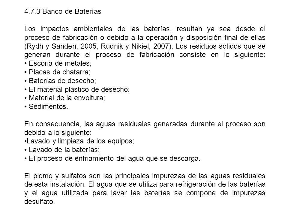 4.7.3 Banco de Baterías Los impactos ambientales de las baterías, resultan ya sea desde el proceso de fabricación o debido a la operación y disposició