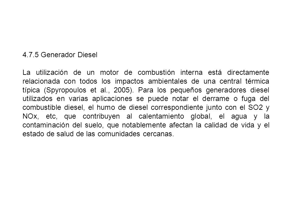 4.7.5 Generador Diesel La utilización de un motor de combustión interna está directamente relacionada con todos los impactos ambientales de una centra