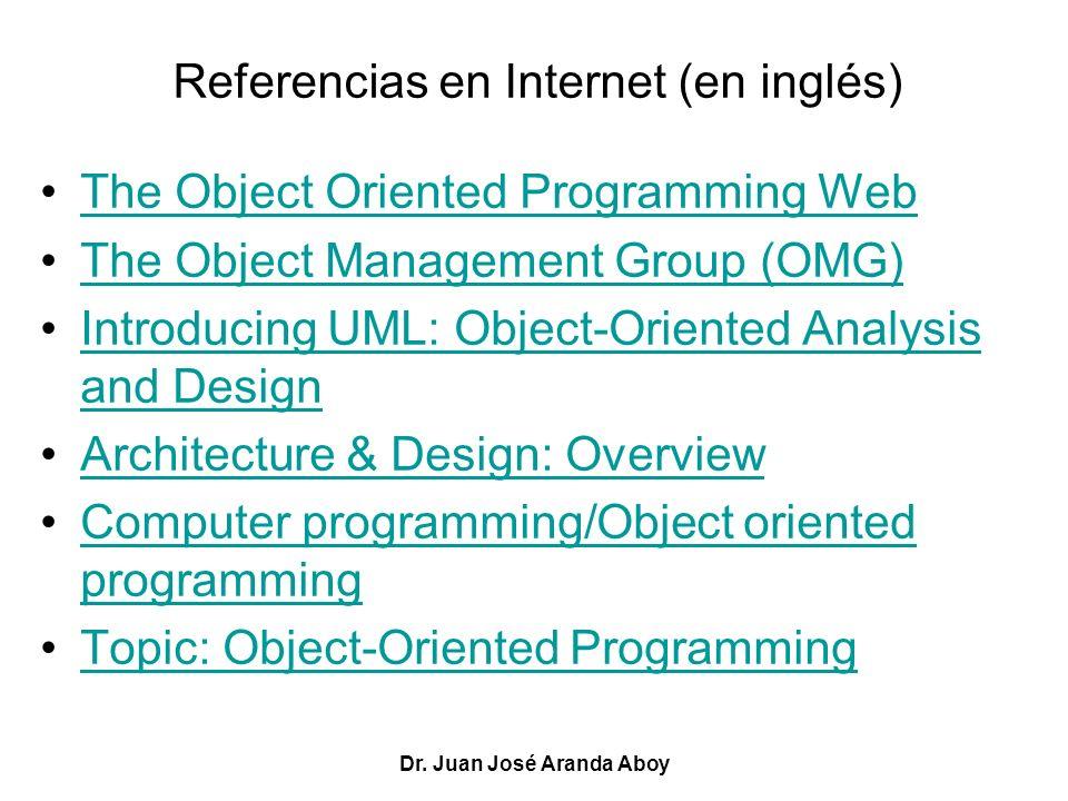 Dr. Juan José Aranda Aboy Referencias en Internet (en inglés) The Object Oriented Programming Web The Object Management Group (OMG) Introducing UML: O