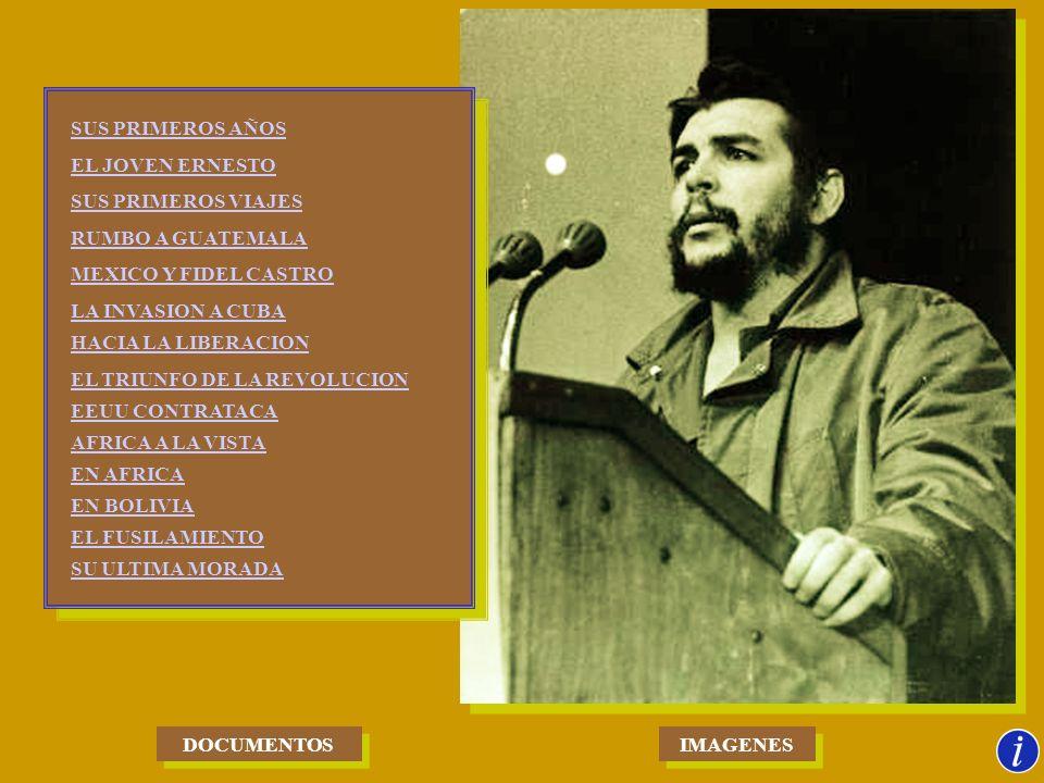 IMAGENES DOCUMENTOS SUS PRIMEROS AÑOS EL JOVEN ERNESTO SUS PRIMEROS VIAJES RUMBO A GUATEMALA MEXICO Y FIDEL CASTRO LA INVASION A CUBA HACIA LA LIBERACION EL TRIUNFO DE LA REVOLUCION EEUU CONTRATACA AFRICA A LA VISTA EN AFRICA EN BOLIVIA EL FUSILAMIENTO SU ULTIMA MORADA