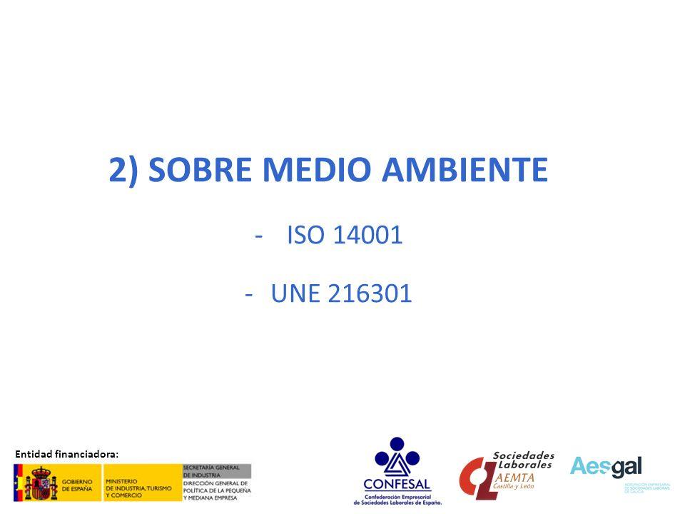 2) SOBRE MEDIO AMBIENTE - ISO 14001 -UNE 216301 Entidad financiadora: