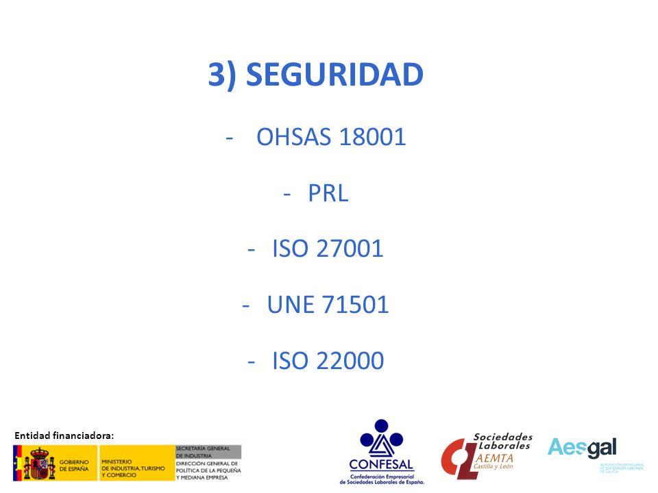 3) SEGURIDAD - OHSAS 18001 -PRL -ISO 27001 -UNE 71501 -ISO 22000 Entidad financiadora: