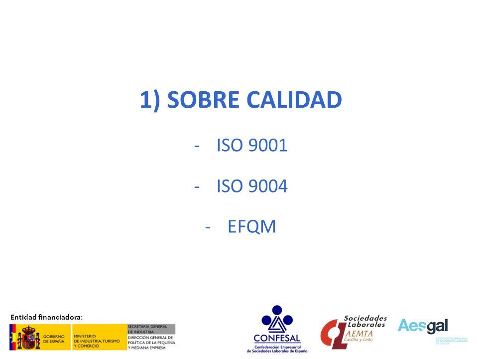 1) SOBRE CALIDAD - ISO 9001 - ISO 9004 - EFQM Entidad financiadora: