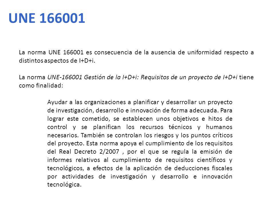 La norma UNE 166001 es consecuencia de la ausencia de uniformidad respecto a distintos aspectos de I+D+i. La norma UNE-166001 Gestión de la I+D+i: Req