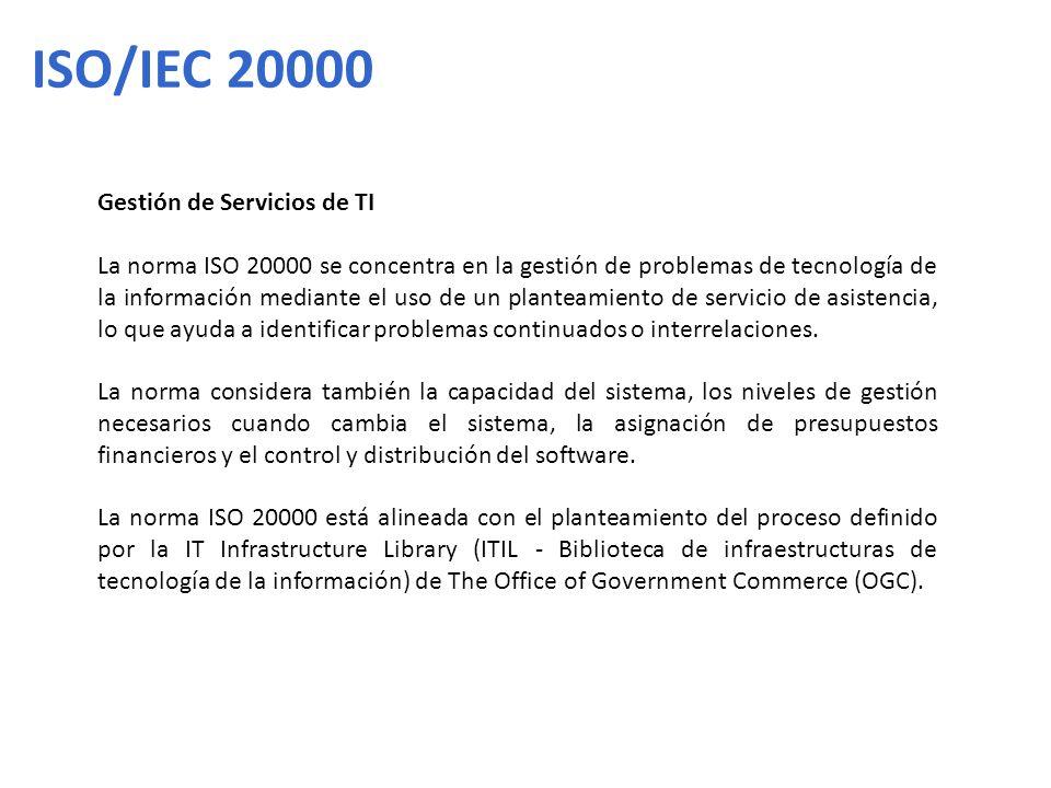 Gestión de Servicios de TI La norma ISO 20000 se concentra en la gestión de problemas de tecnología de la información mediante el uso de un planteamie