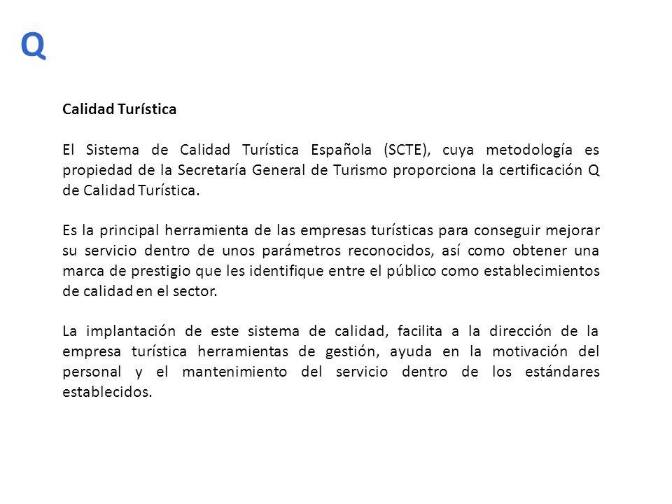 Calidad Turística El Sistema de Calidad Turística Española (SCTE), cuya metodología es propiedad de la Secretaría General de Turismo proporciona la ce