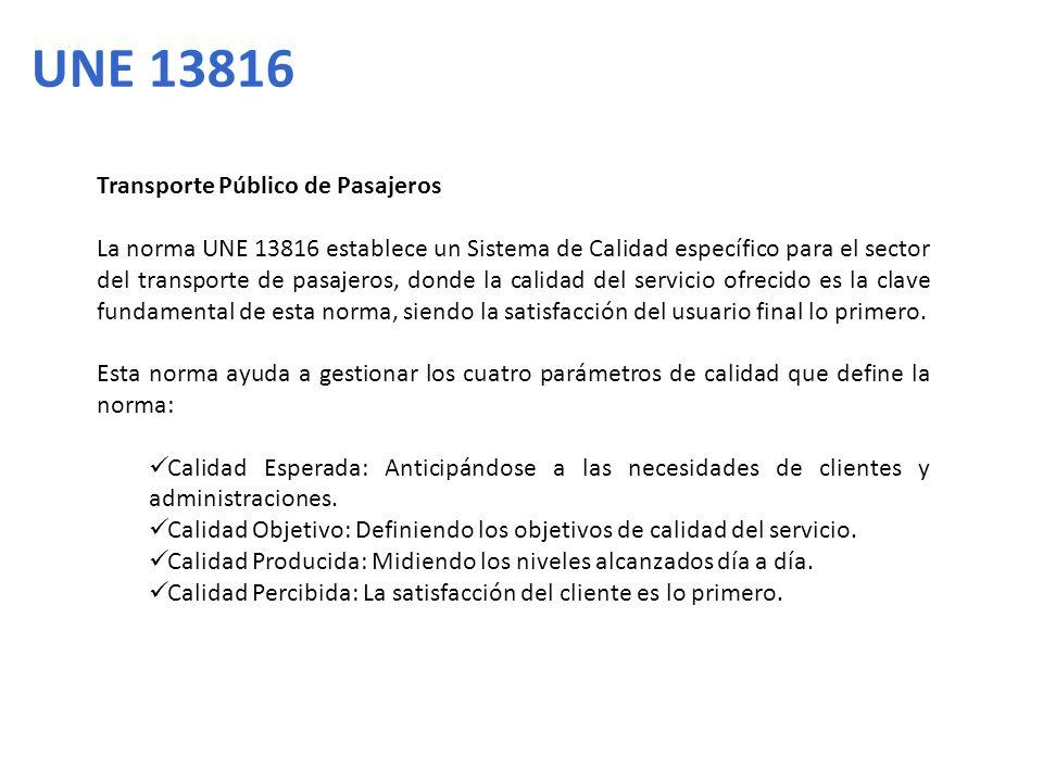 Transporte Público de Pasajeros La norma UNE 13816 establece un Sistema de Calidad específico para el sector del transporte de pasajeros, donde la cal