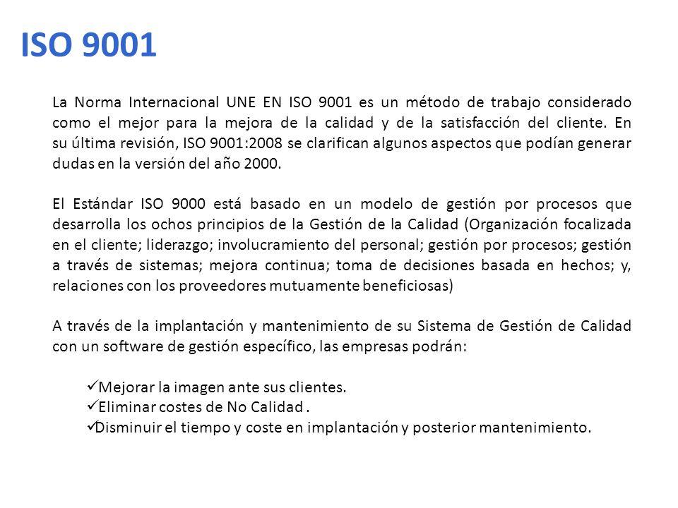 ISO 9001 La Norma Internacional UNE EN ISO 9001 es un método de trabajo considerado como el mejor para la mejora de la calidad y de la satisfacción de