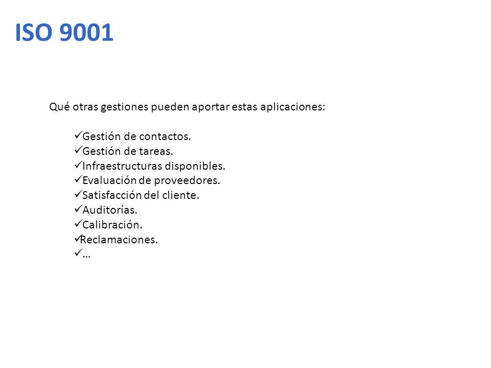 ISO 9001 Qué otras gestiones pueden aportar estas aplicaciones: Gestión de contactos. Gestión de tareas. Infraestructuras disponibles. Evaluación de p