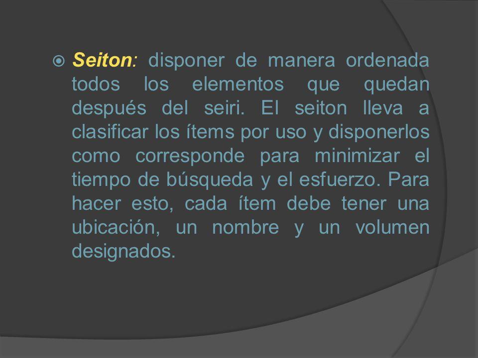 Seiton: disponer de manera ordenada todos los elementos que quedan después del seiri. El seiton lleva a clasificar los ítems por uso y disponerlos com