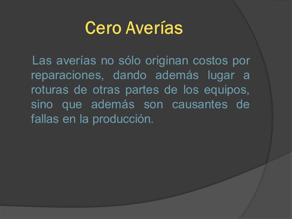 Cero Averías Las averías no sólo originan costos por reparaciones, dando además lugar a roturas de otras partes de los equipos, sino que además son ca