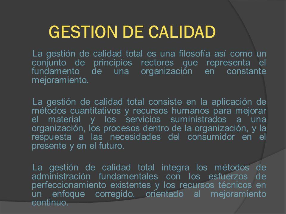 GESTION DE CALIDAD La gestión de calidad total es una filosofía así como un conjunto de principios rectores que representa el fundamento de una organi