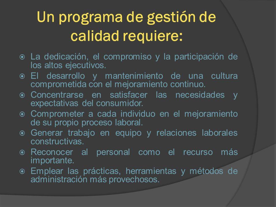 Un programa de gestión de calidad requiere: La dedicación, el compromiso y la participación de los altos ejecutivos. El desarrollo y mantenimiento de