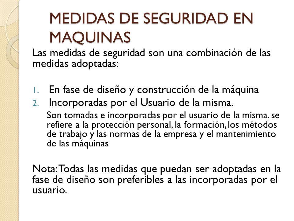MEDIDAS DE SEGURIDAD EN MAQUINAS Las medidas de seguridad son una combinación de las medidas adoptadas: 1.