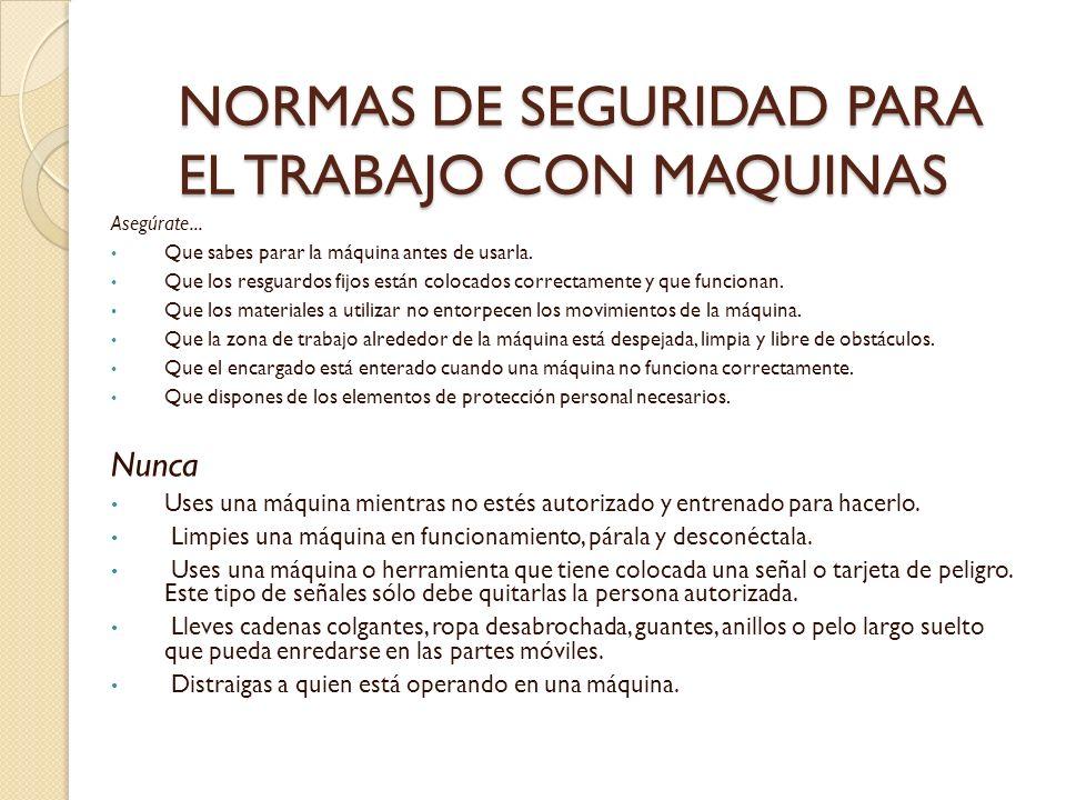 NORMAS DE SEGURIDAD PARA EL TRABAJO CON MAQUINAS Asegúrate...