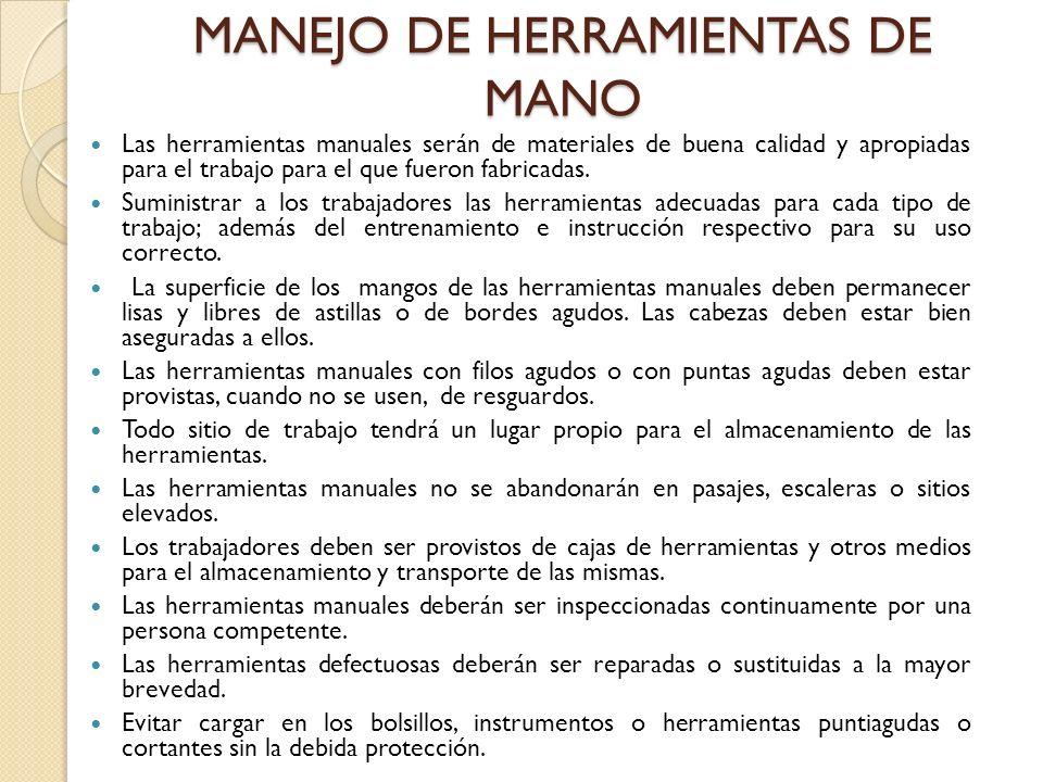 MANEJO DE HERRAMIENTAS DE MANO Las herramientas manuales serán de materiales de buena calidad y apropiadas para el trabajo para el que fueron fabricadas.