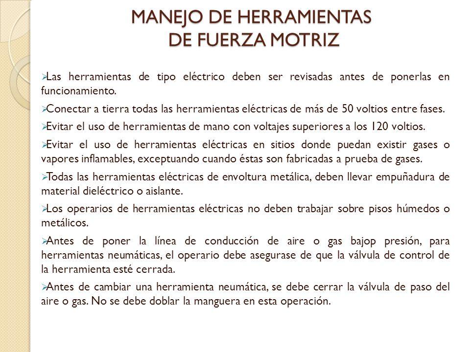 MANEJO DE HERRAMIENTAS DE FUERZA MOTRIZ Las herramientas de tipo eléctrico deben ser revisadas antes de ponerlas en funcionamiento.
