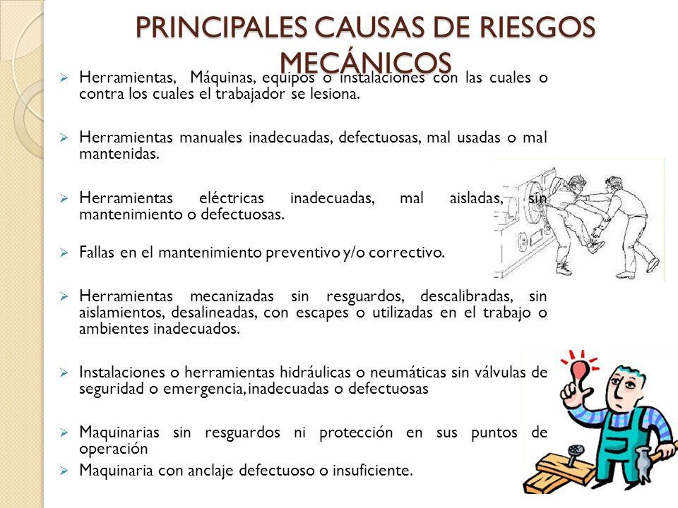 PRINCIPALES CAUSAS DE RIESGOS MECÁNICOS Herramientas, Máquinas, equipos o instalaciones con las cuales o contra los cuales el trabajador se lesiona.